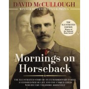 Mornings on Horseback: The Illustrated Story of an Extraordinary Family, a Vanished Way of Life and the Unique Child Who Became Theodore Roos