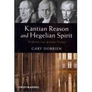 Kantian Reason and Hegelian Spirit by Gary Dorrien