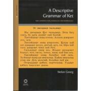 A Descriptive Grammar of Ket (Yenisei-Ostyak): Introduction, Phonology and Morphology Part 1 by Stefan Georg