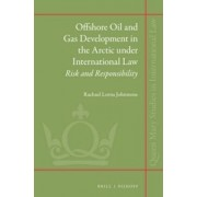 Offshore Oil and Gas Development in the Arctic Under International Law by Rachael Lorna Johnstone