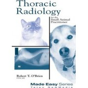 Thoracic Radiology for the Small Animal Practitioner by Robert T. O'Brien