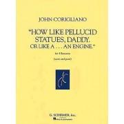 How Like Pellucid Statues, Daddy. or Like A-- An Engine by John Corigliano