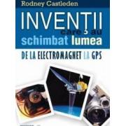 Inventii Care Au Schimbat Lumea De La Electromagnet La Gps - Rodney Castleden