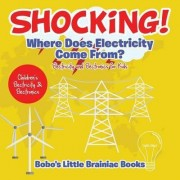 Shocking! Where Does Electricity Come From? Electricity and Electronics for Kids - Children's Electricity & Electronics by Bobo's Little Brainiac Books