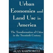 Urban Economics and Land Use in America by Alan Rabinowitz