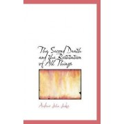 The Second Death and the Restitution of All Things by Andrew John Jukes