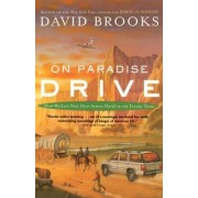 On Paradise Drive: How We Live Now (and Always Have) in the Future Tense by David Brooks