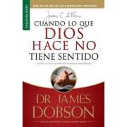 Cuando Lo Que Dios Hace No Tiene Sentido // When God Doesnt Make Sense by Dr James Dobson