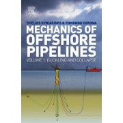 Mechanics of Offshore Pipelines: Buckling and Collapse Volume 1 by Stelios Kyriakides