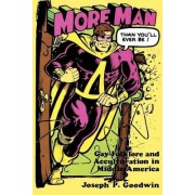 More Man Than You'll Ever be by Joseph P. Goodwin