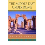 The Middle East Under Rome by Maurice Sartre