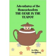 Adventures of the Homeschoolers: THE GENIE IN THE TEAPOT by Liz Pilley