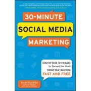 30-Minute Social Media Marketing: Step-by-step Techniques to Spread the Word About Your Business by Susan Gunelius