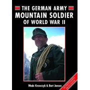 The German Army Mountain Soldier of World War II by Wade Krawczyk