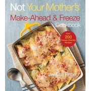 Not Your Mother's Make Ahead and Freeze Cookbook by Jessica Fisher