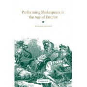 Performing Shakespeare in the Age of Empire by Richard Foulkes