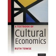 A Textbook of Cultural Economics by Ruth Towse