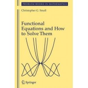 Functional Equations and How to Solve Them by Christopher G. Small