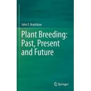 Plant Breeding: Past, Present and Future 2016 by John E. Bradshaw