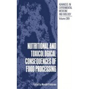 Nutritional and Toxicological Consequences of Food Processing by Mendel Friedman