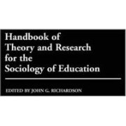 Handbook of Theory and Research for the Sociology of Education by John G. Richardson