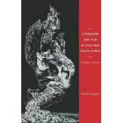 Literature and Film in Cold War South Korea by Theodore H. Hughes