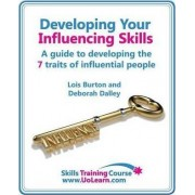 Developing Your Influencing Skills - How to Influence People by Increasing Your Credibility, Trustworthiness and Communication Skills by Lois Burton