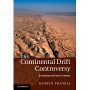 The Continental Drift Controversy: Evolution into Plate Tectonics: 4 by Henry R. Frankel