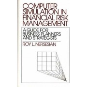 Computer Simulation in Financial Risk Management by Roy L. Nersesian