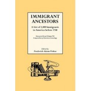 Immigrant Ancestors. a List of 2,500 Immigrants to America Before 1750 by Frederick A Virkus