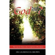 God'ed? by Dr Laurence B Brown