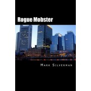 Rogue Mobster: The Untold Story of Mark Silverman and the Boston Mafia
