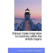 Chinese Coolie Emigration to Countries Within the British Empire by Persia Crawford Campbell