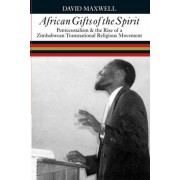 African Gifts of the Spirit by David Maxwell