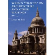 Wren's 'Tracts' on Architecture and Other Writings by Lydia M. Soo