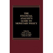 The Financial Analyst's Guide to Monetary Policy by Victor A. Canto