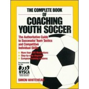 The Complete Book of Coaching Youth Soccer by Simon Whitehead
