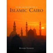 The Art and Architecture of Islamic Cairo by Richard Yeomans