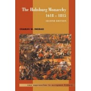 The Habsburg Monarchy, 1618-1815 by Charles W. Ingrao