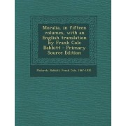 Moralia, in Fifteen Volumes, with an English Translation by Frank Cole Babbitt by Plutarch Plutarch