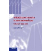 United States Practice in International Law: Volume 1, 1999-2001: v. 1 by Sean D. Murphy