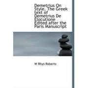 Demetrius on Style, the Greek Text of Demetrius de Elocutione Edited After the Paris Manuscript by W Rhys Roberts