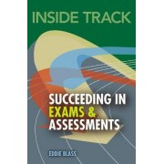 Inside Track, Succeeding in Exams and Assessments by Eddie Blass