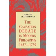 The Causation Debate in Modern Philosophy, 1637-1739 by Kenneth Clatterbaugh