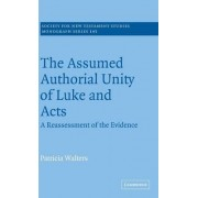 The Assumed Authorial Unity of Luke and Acts by Patricia Walters