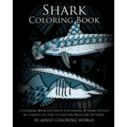 Shark Coloring Book: A Coloring Book for Adults Containing 20 Shark Designs in a Variety of Styles to Help You Relax and de-Stress