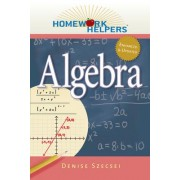 Homework Helpers: Algebra by Denise Szecsei