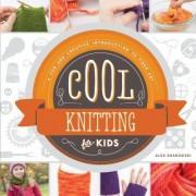 Cool Knitting for Kids: by Alex Kuskowski
