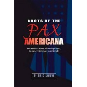 Roots of the Pax Americana by Eric Louw