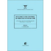 Dynamics and Control of Process Systems 1998 1998: Proceedings of the 5th IFAC Symposium, Corfu, Greece, 8-10 June 1998 by C. Georgakis